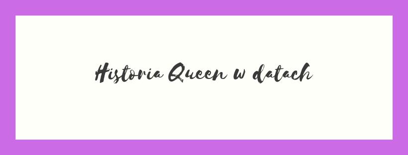 Historia Queen w datach.png