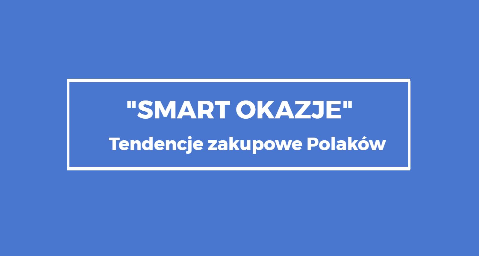 """Badanie """"Smart Okazje"""" – poznajemy tendencje zakupowe Polaków"""