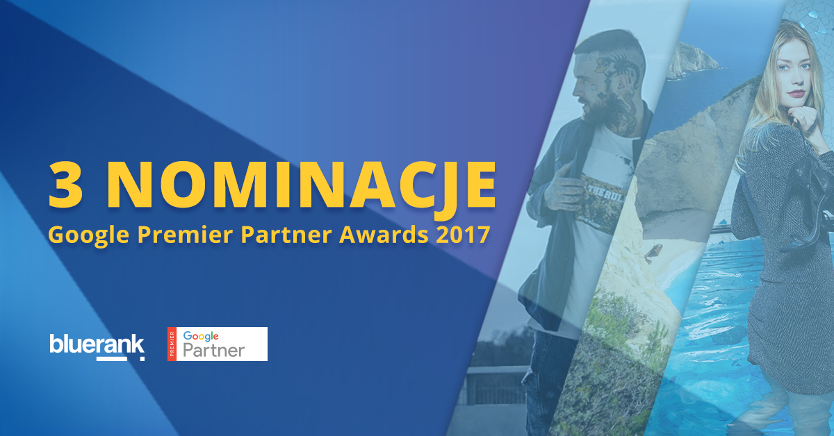 Bluerank z 3 nominacjami do Google Premier Partners Awards 2017
