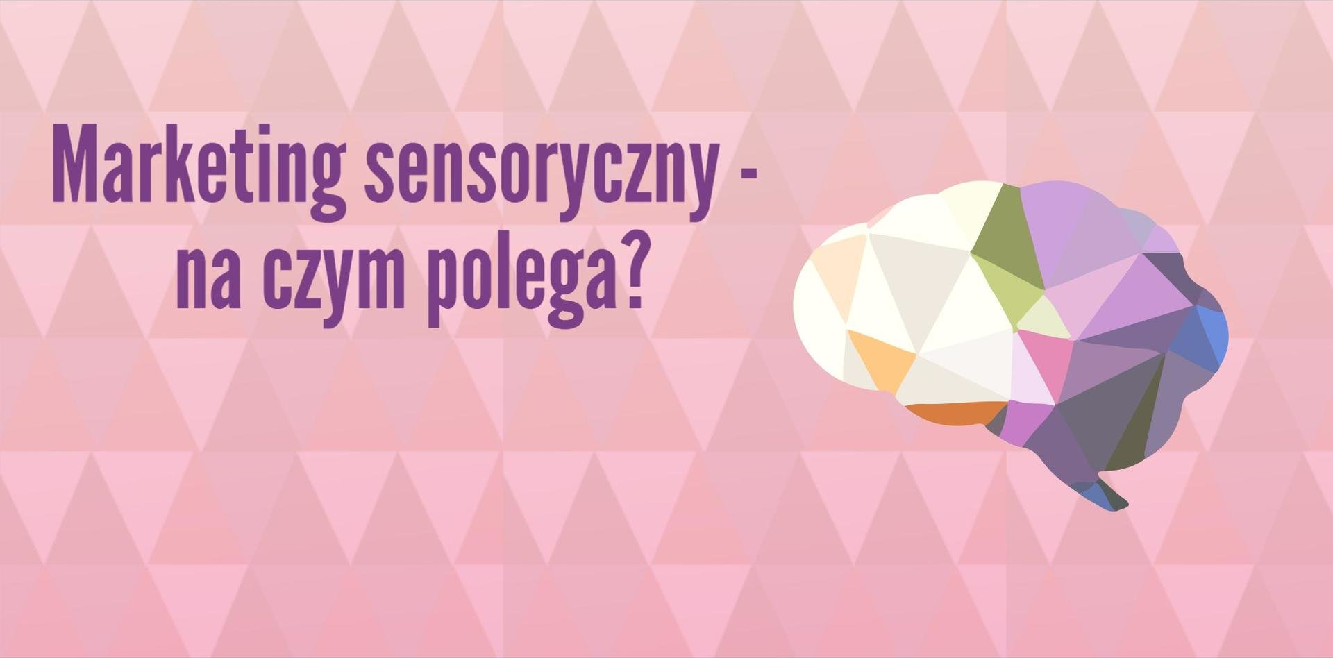Marketing sensoryczny - wpływ zmysłów na proces zakupowy