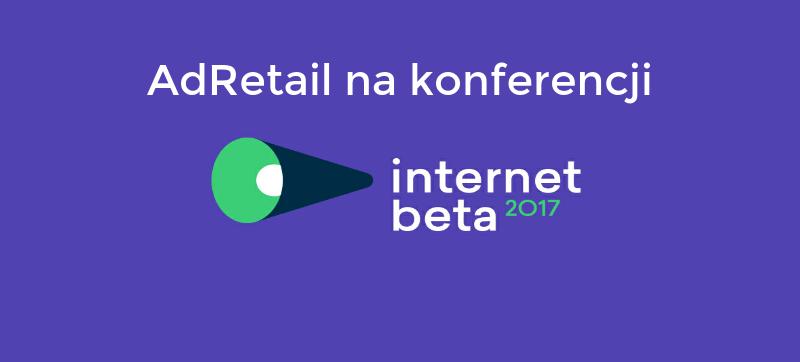 Adretail na konferencji InternetBeta 2017