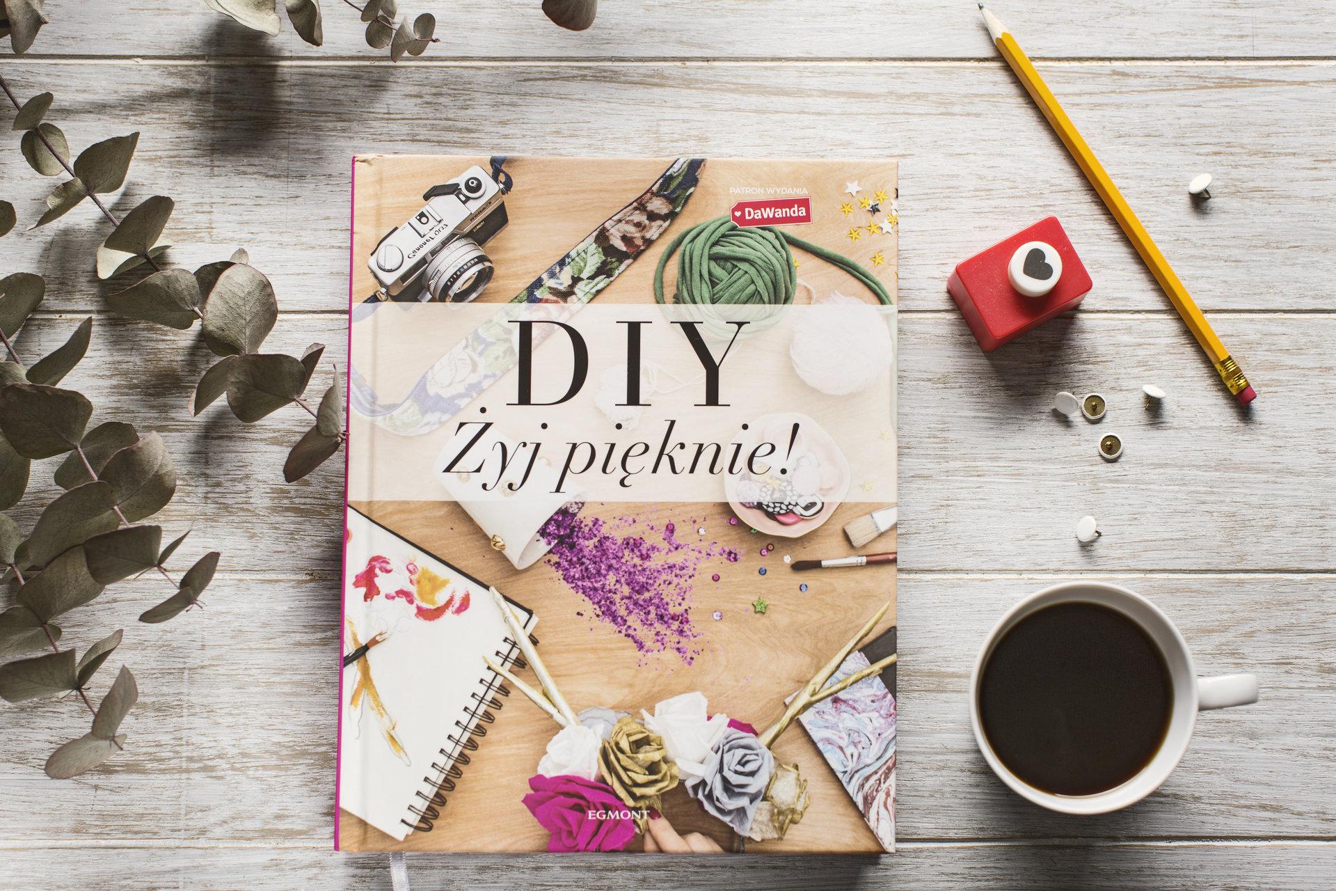 """""""DIY Żyj pięknie!"""" - książka od DaWandy i wydawnictwa Egmont"""