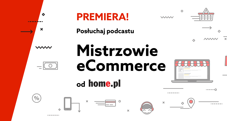 "Premiera podcastu home.pl ""Mistrzowie eCommerce"""